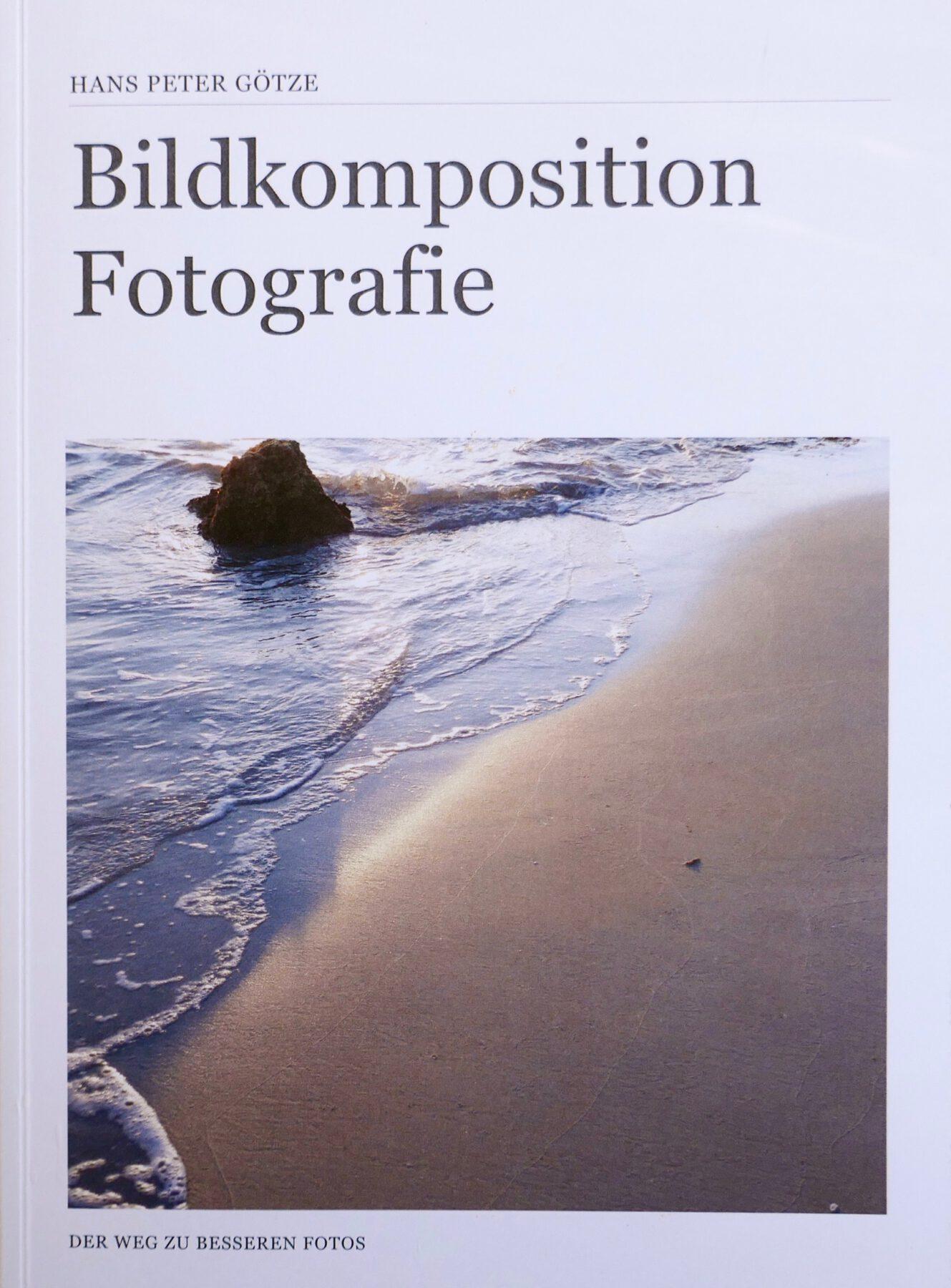 Hans Peter Götze: Bildkomposition Fotografie